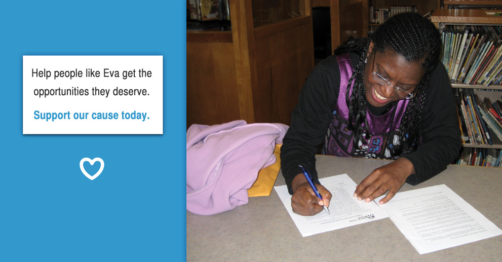 Help people like Eva get the opportunities they deserve. Support our cause!