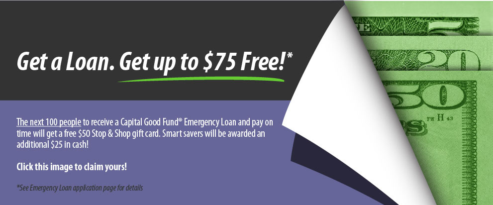 The next 100 people to receive an Emergency Loan and pay on time will get a free $50 Stop & Shop gift card. Smart savers will be awarded an additional $25 in cash! Click this image to claim yours!